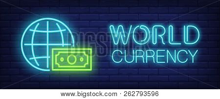 World Currency Neon Sign. Globe And Dollar Bill. Global Bank, Global Business, World Economy. Night