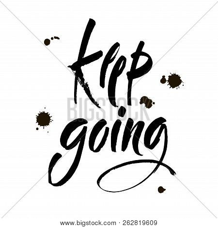 Keep Going. Hand Drawn Calligraphy On White Background. Keep Going. Hand Drawn Lettering. Ink Illust