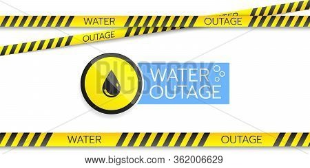 Water Outage Banner With A Warning Round Sign And Safety Tapes They Are Isolated On A White Backgrou