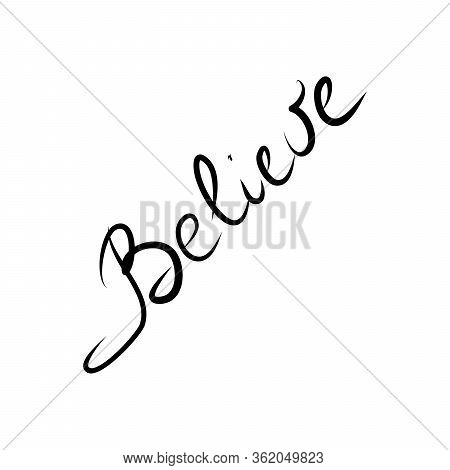 Believe. Lettering. Hand Draw. Vector Calligraphy Isolated On White Background.