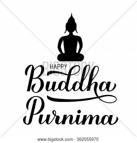 Happy Buddha Purnima Calligraphy Hand Lettering And Silhouette Of Buddha Isolated On White. Buddhist