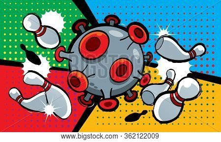 Corona Covid-19 Virus Impact Our Daily Life, Just Like A Bowling Strikes All Pins. Presented In Pop