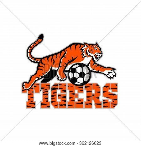 Mascot Icon Illustration Of Tiger Dribbling A Football Or Soccer Ball With Words Tigers Viewed From