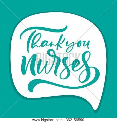 Thank You Nurses Lettering Vector Text On White Bubble Background. Illustration For International Nu