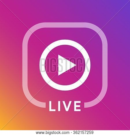 Live Icon For Social Media. Streaming Sign. Broadcasting Logo. Play Button. Online Blog Banner. Vect