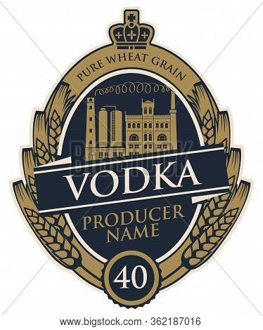 Template Vodka Label With Wheat Ears, Crown And Distillery Building In Oval Frame. Decorative Vector