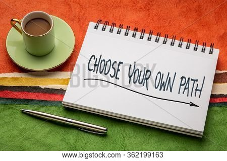 choose your own path inspirational advice - handwriting in a sketchbook with a cup of coffee, career, life journey and personal development concept
