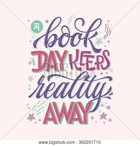 A Book A Day Keeps Reality Away - Motivation Lettering Quote About Books And Reading. Colorful Desig