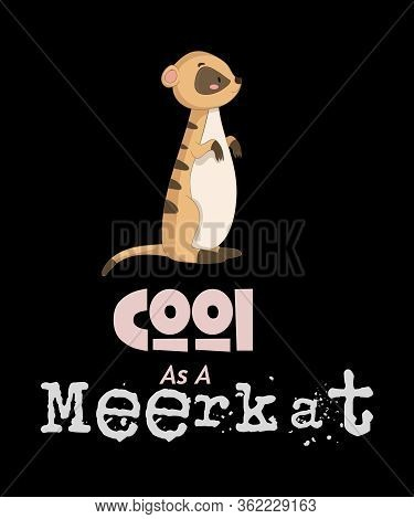 Cool As A Meerkat Graphic With Trendy Pastel Text And A Meerkat Illustration Standing On Hind Legs.