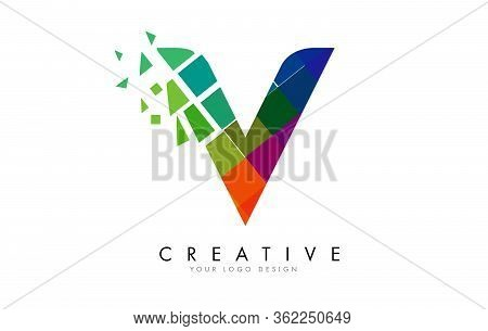 Letter V Design With Rainbow Shattered Blocks Vector Illustration. Pixel Art Of The V Letter Logo.