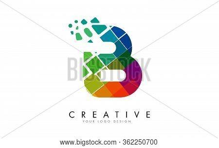 Letter B Design With Rainbow Shattered Blocks Vector Illustration. Pixel Art Of The B Letter Logo.