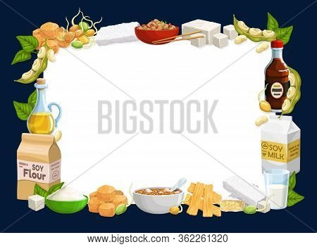 Soybean Food Vector Frame With Copy Space. Soy Beans, Tofu And Tempeh, Soya Milk, Oil And Sauce Bott