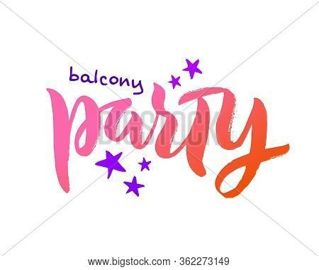 Balcony Party Phrase. Self Isolation And Quarantine Concept To Protect Yourself From Pandemic, But H