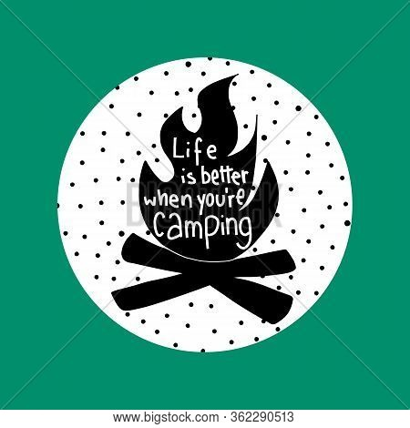 Life Is Better When You Are Camping Vector Illustration. Hand Lettering Apparel Print. Outdoor Logo
