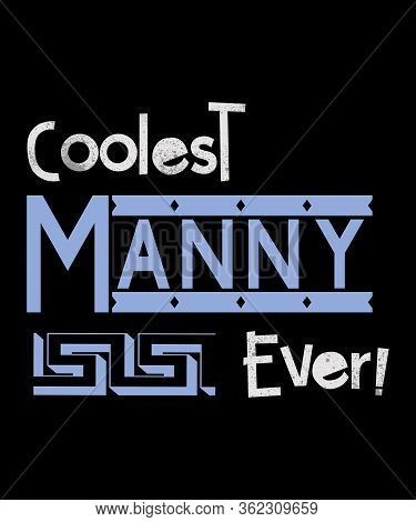 Coolest Manny Ever Typography Design.  A Manny Is A Man Who Works As A Nanny In The Childcare Profes