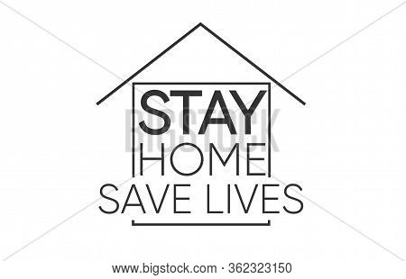 Stay Home Save Lives Hashtag Quarantine, Coronavirus Epidemic Vector Illustration, Stay Home Save Li