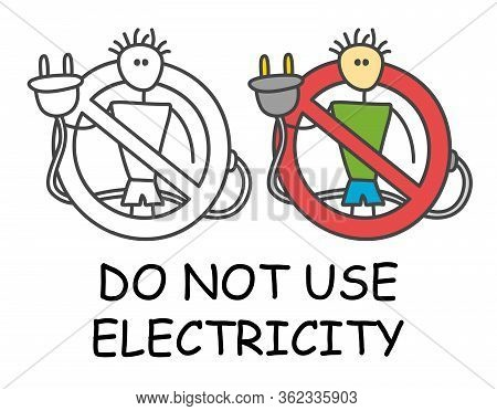 Funny Vector Stick Man With A Electric Plug In Children's Style. Not Use Electricity Sign Red Prohib