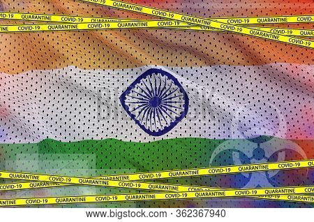 India Flag And Covid-19 Quarantine Yellow Tape. Coronavirus Or 2019-ncov Virus Concept
