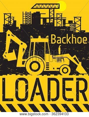 Backhoe Loader Work On Construction Site Or Sand Pit, Abstract Flat Vector Illustration