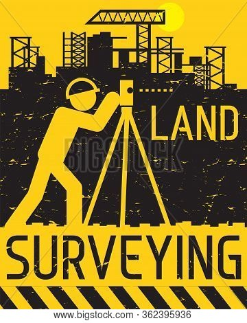 Geodetic Works. Surveyor Engineer Work On Construction Site, Abstract Flat Vector Illustration