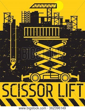Scissor Lift Work On Construction Site, Abstract Flat Vector Illustration