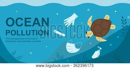 Stop Water Ocean Pollution. Consequences Of Overuse Of Disposable Virus Coronavirus Protection Produ