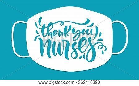 Thank You Nurses Lettering Vector Text On White Mask Background. Illustration For International Nurs