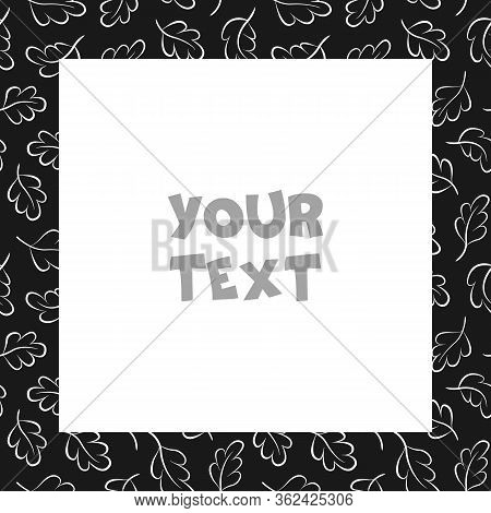 Vector Foliate Frame; Abstract Square Frame With White Leaves On Black Background For Greeting Cards