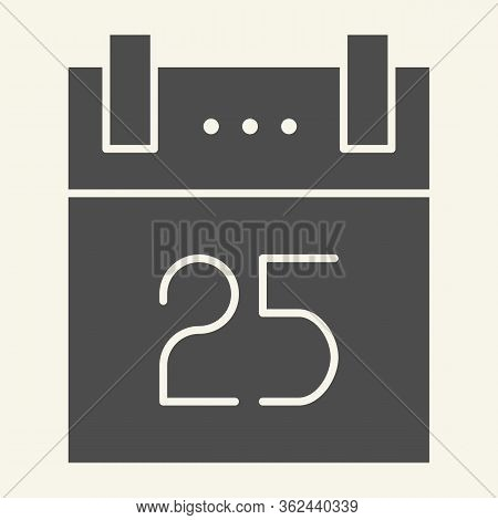 Christmas Calendar Solid Icon. Twenty Fifth Of December Calendar Page Glyph Style Pictogram On White