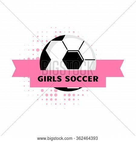 Womens And Girls Soccer Football Logo Design With Ball. Simple Vector Soccer Label Or Emblem In Pink