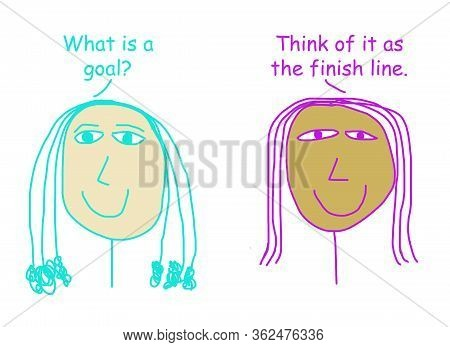 Color Cartoon Depicting Two Ethnically Diverse Women Discussing That A Goal Is The Finish Line.
