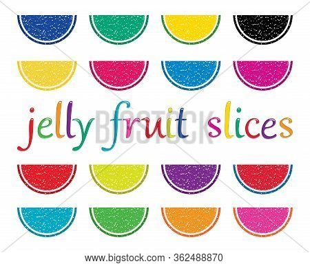 Vector Set Of Colorful Fruit Jelly Slices Isolated On White Background. Jelly Fruit Slices Text. Sug