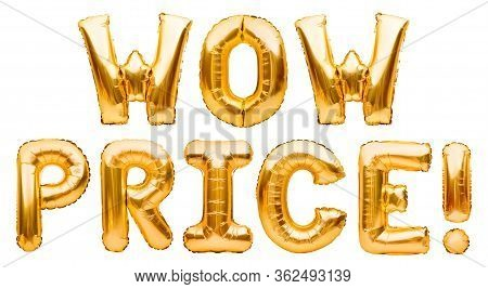 Words Wow Price Made Of Golden Inflatable Balloons Isolated On White Background. Helium Balloons Gol