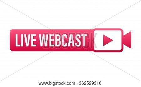 Live Webcast Button, Icon, Emblem, Label. Vector Stock Illustration.