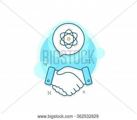 Energy Sign. Handshake Deal Complex Icon. Atom Line Icon. Chemical Element Symbol. Agreement Shaking