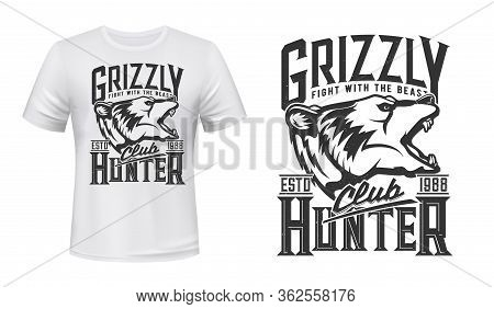 Grizzly Bear Wild Animal, Vector T-shirt Print, Hunter Club Icon. Hunting Sport And Outdoor Safari A