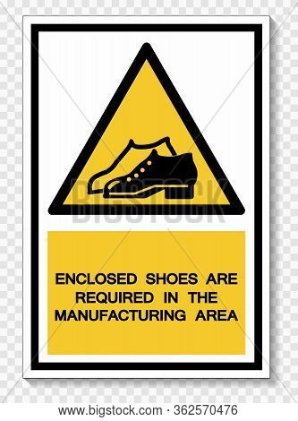 Enclosed Shoes Are Required In The Manufacturing Area Symbol Sign Isolate On White Background,vector