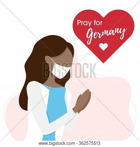 Covid-19 Or Coronavirus Concept. Pray For Germany, Save People Concept. Woman Prayed For Germany. Ve