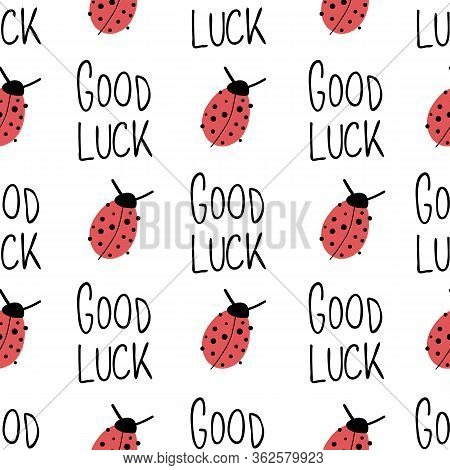 Ladybug And Good Luck Hand Drawn Lettering On White Seamless Vector Pattern. Cute Ladybug, Good Luck