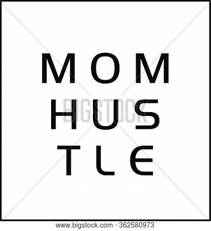 Mom Hustle, Mothers Day Special, Typography For Print Or Use As Poster, Card, Flyer Or T Shirt