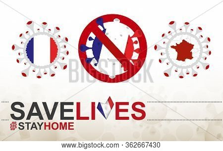 Coronavirus Cell With France Flag And Map. Stop Covid-19 Sign, Slogan Save Lives Stay Home With Flag