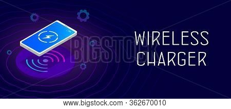 Wireless Charger Isometric Vector Illustration Concept. Smartphone With Icon Battery And Charging Pr