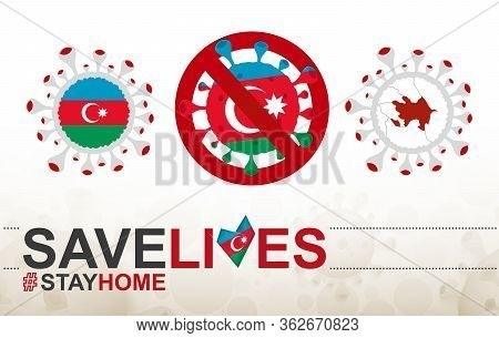 Coronavirus Cell With Azerbaijan Flag And Map. Stop Covid-19 Sign, Slogan Save Lives Stay Home With