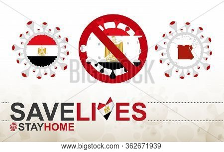 Coronavirus Cell With Egypt Flag And Map. Stop Covid-19 Sign, Slogan Save Lives Stay Home With Flag