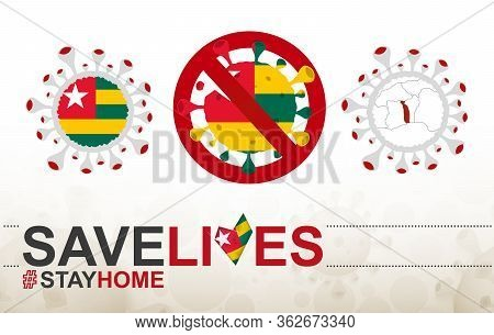 Coronavirus Cell With Togo Flag And Map. Stop Covid-19 Sign, Slogan Save Lives Stay Home With Flag O