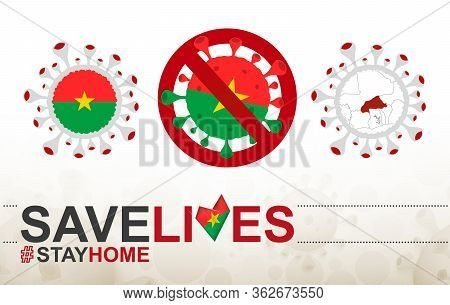 Coronavirus Cell With Burkina Faso Flag And Map. Stop Covid-19 Sign, Slogan Save Lives Stay Home Wit