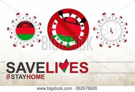 Coronavirus Cell With Malawi Flag And Map. Stop Covid-19 Sign, Slogan Save Lives Stay Home With Flag