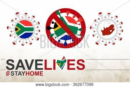 Coronavirus Cell With South Africa Flag And Map. Stop Covid-19 Sign, Slogan Save Lives Stay Home Wit
