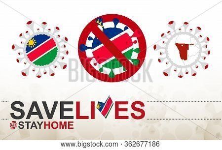 Coronavirus Cell With Namibia Flag And Map. Stop Covid-19 Sign, Slogan Save Lives Stay Home With Fla