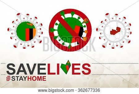 Coronavirus Cell With Zambia Flag And Map. Stop Covid-19 Sign, Slogan Save Lives Stay Home With Flag